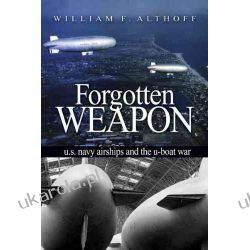 Forgotten Weapons: U.s. Navy Airships and the U-boat War Pozostałe