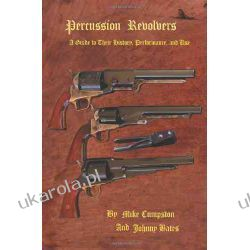 Percussion Revolvers: A Guide to Their History, Performance, and Use Pozostałe