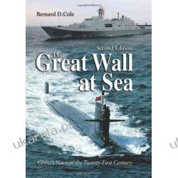 The Great Wall At Sea: China's Navy in the Twentyfirst Century (2nd Ed.)