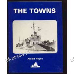The Towns: A History of the Fifty Destroyers transferred from the United States to Great Britain in 1940 Historyczne