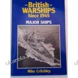 British Warships Since 1945: Major Ships, Part 1 Marynarka Wojenna