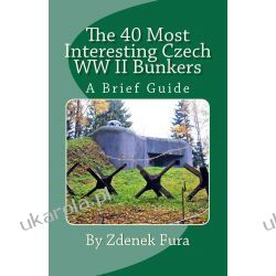 The 40 Most Interesting Czech WWII Bunkers: A Brief Guide
