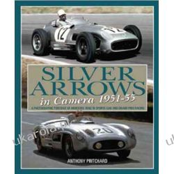 Silver Arrows in Camera, 1951-55: A Photographic Portrait of Mercedes-Benz in sports car and Grand Prix racing 1951-55