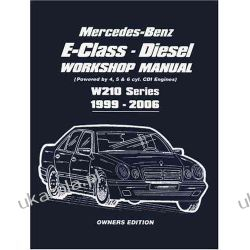 Mercedes-Benz E-Class Diesel Workshop Manual: Powered by 4, 5 and 6 Cyl. CDI Engines W210 Series 1999-2006 Kalendarze ścienne