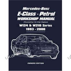 Mercedes-Benz E-Class - Petrol W124 & W210 Workshop Manual 1993-2000: Easy-to-follow Instructions Covering Service and Repair of 111 and 104 Petrol Engine Pozostałe