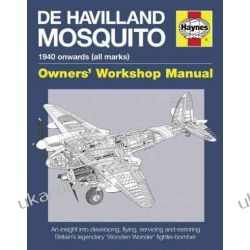 De Havilland Mosquito Manual: An insight into developing, flying, servicing and restoring Britain's legendary 'Wooden Wonder' fighter-bomber (Owners' Workshop Manual) (Haynes Owners Workshop Manuals) Lotnictwo