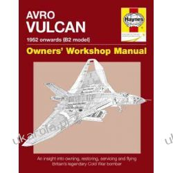 Avro Vulcan Manual: An Insight into Owning, Restoring, Servicing and Flying Britain's Legendary Cold War Bomber (Owner's Workshop Manual) Biografie, wspomnienia