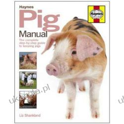 Pig Manual: The Complete Step-by-step Guide to Keeping Pigs Pozostałe