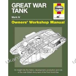 Great War Tank Manual: An insight into the history, development, production and role of the main British Army tank of the First World War (Owners' Workshop Manual) Marynarka Wojenna