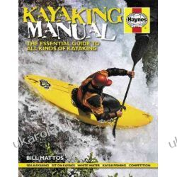 Kayaking Manual: The essential guide to all kinds of Kayaking Czasy nowożytne