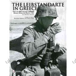 Leibstandarte in Greece: The 1st Battalion LSSAH During Operation Marita, 1941 from Battalion Archives