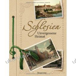 Schlesien: Unvergessene Heimat in 1000 Bildern