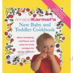 Annabel Karmel's Baby And Toddler Cookbook: More Tempting, Nutritious and Easy-to-Cook Recipes Zdrowie, pierwsza pomoc