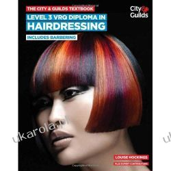 The City & Guilds Textbook: Level 3 VRQ Diploma in Hairdressing: includes Barbering (Vocational) Czasy nowożytne