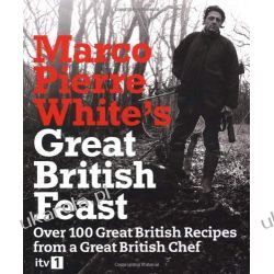 Marco Pierre White's Great British Feast: Over 100 Delicious Recipes From A Great British Chef Lotnictwo