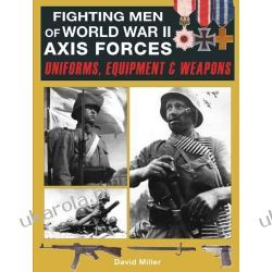 Fighting Men of World War II Axis Forces: Uniforms, Equipment and Weapons  Ogród - opracowania ogólne
