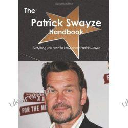 The Patrick Swayze Handbook - Everything you need to know about Patrick Swayze
