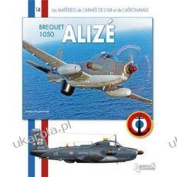 Le Breguet Alize (Les Materiels de L'Armee de L'Air Et de L'Aeronavale) [French] Europa z Rosją