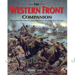 The Western Front Companion: The Complete Guide to How the Armies Fought for Four Devastating Years, 1914-1918 Pozostałe