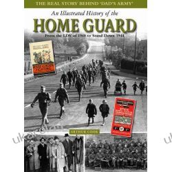 An Illustrated History of the Home Guard: From the LDV of 1940 to Stand Down in 1944 Kalendarze książkowe