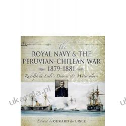 The Royal Navy and the Peruvian-Chilean War 1879-1881: Rudolf De Lisle's Diaries and Watercolours Kalendarze ścienne