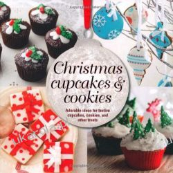 Christmas Cupcakes and Cookies - Adorable ideas for festive cupcakes, cookies and other treats Zagraniczne