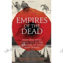 Empires of the Dead: How One Man's Vision Led to the Creation of WW1's War Graves Pozostałe