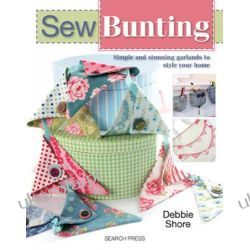 Sew Bunting: Simple and Stunning Garlands to Style Your Home