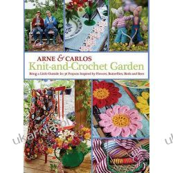 Arne & Carlos Knit-and-crochet Garden: Bring a Little Outside In with 36 Projects Inspired by Flowers, Butterflies, Birds and Bees Politycy