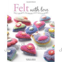 Felt with Love: 15 Felt Hearts, Flowers and Much More