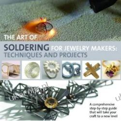 The Art of Soldering for Jewellery Makers: Techniques and Projects Zagraniczne