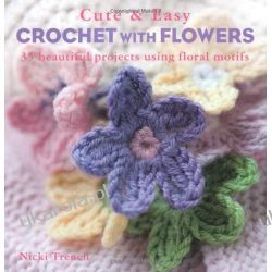 Cute and Easy Crocheted With Flowers - 35 gorgeous crochet projects all incorporating beautiful floral motifs and decorations Kalendarze ścienne