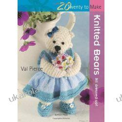 20 To Make: Knitted Tiny Bears Szydełkowanie i robótki na drutach