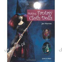 Making Fantasy Cloth Dolls Szydełkowanie i robótki na drutach
