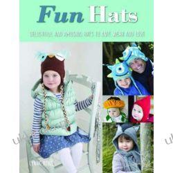 Fun Hats: Whimsical Hats to Knit, Wear and Love Szydełkowanie i robótki na drutach