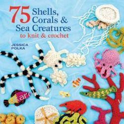 75 Shells, Coral & Colourful Creatures of the Sea: to Knit & Crochet Szydełkowanie i robótki na drutach