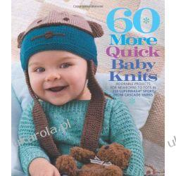60 More Quick Baby Knits Szydełkowanie i robótki na drutach