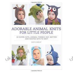 Adorable Animal Knits for Little People Szydełkowanie i robótki na drutach