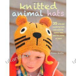 Knitted Animal Hats Szydełkowanie i robótki na drutach