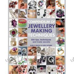 Compendium of Jewellery Making Techniques: 200 Tips, Techniques and Trade Secrets Szydełkowanie i robótki na drutach