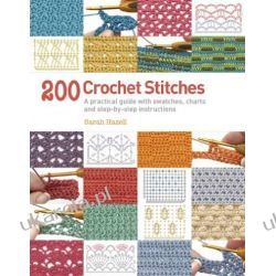 200 Crochet Stitches: A Practical Guide with Actual-size Swatches, Charts and Step-by-step Instructions Szydełkowanie i robótki na drutach