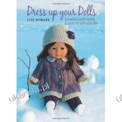 """Dress Up Your Doll: Sensational Outfits for 18"""" Dolls Szydełkowanie i robótki na drutach"""