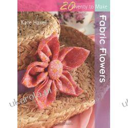 Fabric Flowers (Twenty to Make) Szydełkowanie i robótki na drutach