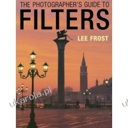 The Photographer's Guide to Filters Pozostałe