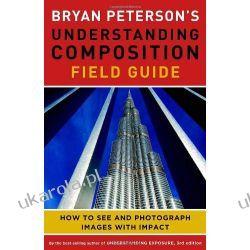Bryan Peterson's Understanding Composition Field Guide Pozostałe