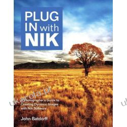 Plug in with Nik: A Photographer's Guide to Creating Dynamic Images with Nik Software Kalendarze ścienne