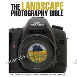 The Landscape Photography Bible: The Complete Guide to Taking Stunning Scenic Images Lotnictwo