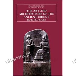 The Art and Architecture of the Ancient Orient (Pelican History of Art) Pozostałe