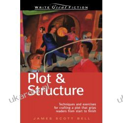 Plot and Structure: Techniques and Exercises for Crafting a Plot that Grips Readers from Start to Finish (Write Great Fiction) Zagraniczne