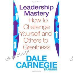Leadership Mastery: How to Challenge Yourself and Others to Greatness (Dale Carnegie Training) Podręczniki